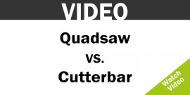 Quadsaw vs. Cutterbar